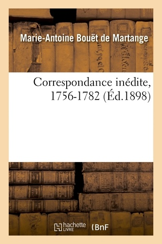 Hachette BNF - Correspondance inédite, 1756-1782.