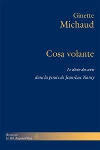 Ginette Michaud - Cosa volante - Le désir des arts dans la pensée de Jean-Luc Nancy.