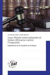 Eric Gbadi - Cour Penale Internationale et Union Africaine contre l'impunite - Experience sur le Soudan et le Kenya.