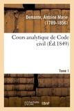 Antoine marie Demante - Cours analytique de Code civil. Tome 1.