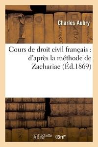 Charles Aubry - Cours de droit civil français : d'après la méthode de Zachariae. Table.