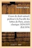 Théodore Jouffroy - Cours de droit naturel, professé à la Faculté des lettres de Paris année classique 1834-1835.
