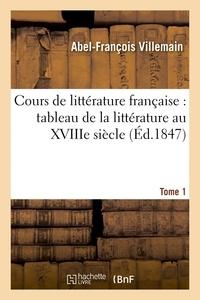 Abel-François Villemain - Cours de littérature française : tableau de la littérature au XVIIIe siècle T01.