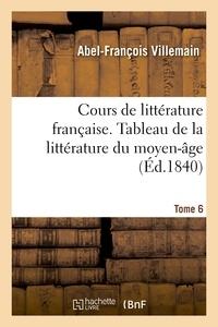 Abel-François Villemain - Cours de littérature française, Tableau de la littérature du moyen-âge. Tome 6.