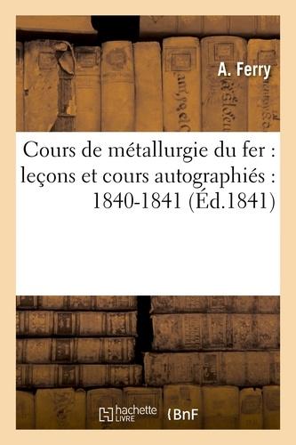 A. Ferry - Cours de métallurgie du fer : leçons et cours autographiés : 1840-1841.