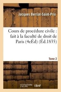 Jacques Berriat-Saint-Prix - Cours de procédure civile : fait à la faculté de droit de Paris. Edition 4, Tome 2.