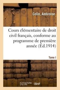 Colin - Cours élémentaire de droit civil français. Tome I.