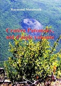 Raymond Matabosch - Cratère Patomsky, nid d'aigle, yakoute..