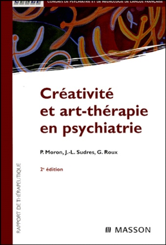 Pierre Moron et Jean-Luc Sudres - Créativité et art-thérapie en psychiatrie.