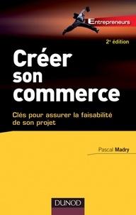 Pascal Madry - Créer son commerce - Clés pour assurer la faisabilité de son projet.