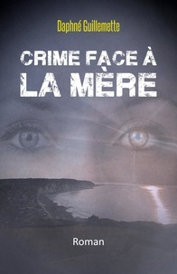 Daphné Guillemette - Crime face à la Mère - Roman.