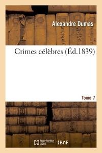 Alexandre Dumas et Narcisse Fournier - Crimes célèbres. Tome 7.