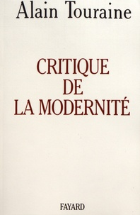 Alain Touraine - Critique de la modernité.
