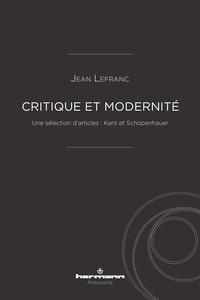 Jean Lefranc et Bernard Fischer - Critique et modernité - Une sélection d'articles : Kant et Schopenhauer.
