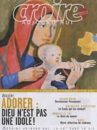 Alain Cordier et François Boëdec - Croire aujourd'hui N° 185, 15 décembre : Adorer : Dieu n'est pas une idole.