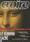 François Boëdec et Bernard Sesboüé - Croire aujourd'hui N° 212, du 15 au 31 : Le féminin sacré - Spécial Da Vinci Code.