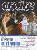 François Boëdec - Croire aujourd'hui N° 226, Du 15 au 31 : Le pouvoir de l'émotion.