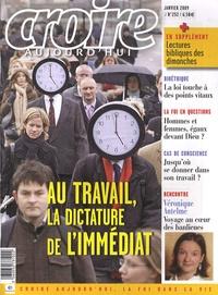 Frédéric Mounier et Véronique Antelme - Croire aujourd'hui N° 252, Janvier 2009 : Au travail, la dictature de l'immédiat.