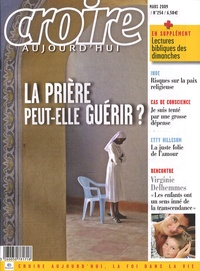 Sophie de Villeneuve - Croire aujourd'hui N° 254, Mars 2009 : La prière peut-elle guérir ?.
