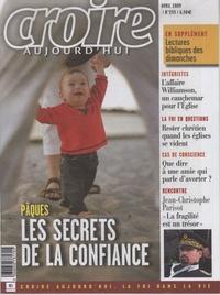 Sophie de Villeneuve - Croire aujourd'hui N° 255, Avril 2009 : Pâques Les secrets de la confiance.