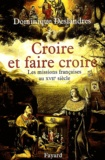 Dominique Deslandres - Croire et faire croire - Les missions françaises au XVIIe siècle (1600-1650).
