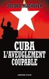 Jacobo Machover - Cuba : l'aveuglement coupable - Les compagnons de la barbarie.