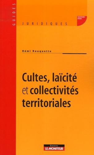 Rémi Rouquette - Cultes, laïcité et collectivités territoriales.