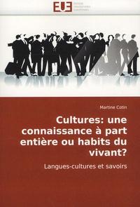 Martine Cotin - Cultures : une connaissance à part entière ou habits du vivant ? - Langues-cultures et savoirs.