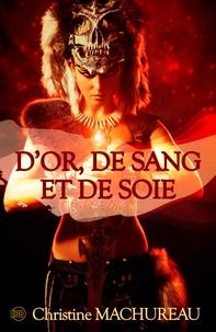 Christine Machureau - D'or, de sang et de soie.