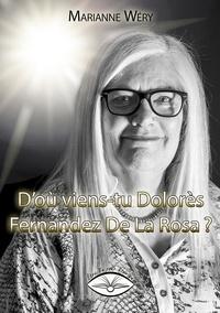 Marianne Wery - D'où viens-tu Dolorès Fernandez De La Rosa ?.