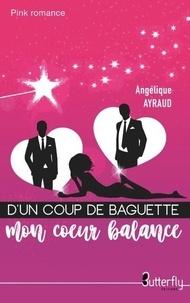 Angélique Ayraud - D'un coup de baguette mon coeur balance.