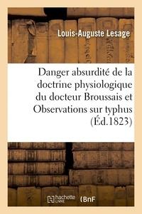 Lesage - Danger et absurdité la doctrine physiologique docteur Broussais et Observations sur typhus de 1814.