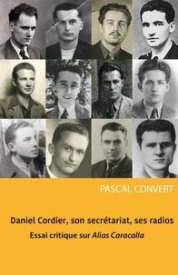 Pascal Convert - Daniel Cordier, son secrétariat, ses radios - Essai critique sur Alias Caracalla.