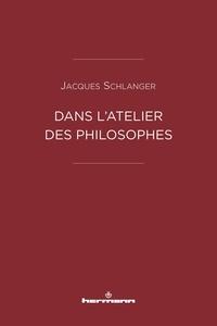 Jacques Schlanger - Dans l'atelier des philosophes.