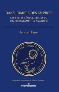 Germain Payen - Dans l'ombre des empires - Les suites géopolitiques du traité d'Apamée en Anatolie.