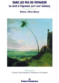 Catherine Pascal et Evelyne Berriot-Salvadore - Dans les pas du voyageur : le récit à l'épreuve (XVIe-XVIIIe siècles) - Hommage à Michel Bideaux.