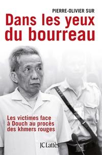 Pierre-Olivier Sur - Dans les yeux du bourreau - Les victimes face à Douch au procès des khmers rouges.