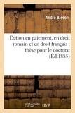 Bisson - Dation en paiement, en droit romain et en droit français : thèse pour le doctorat l'acte public.