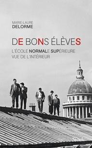 Marie-Laure Delorme - De bons élèves - L'Ecole normale supérieure vue de l'intérieur.
