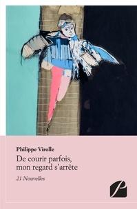 Philippe Virolle - De courir parfois, mon regard s'arrête - 21 nouvelles.