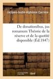 Carrière - De donationibus, jus romanum Théorie de la réserve et de la quotité disponible, droit civil.