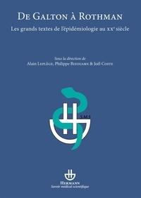 Alain Leplège et Philippe Bizouarn - De Galton à Rothman - Les grands textes de l'épidémiologie au XXe siècle.