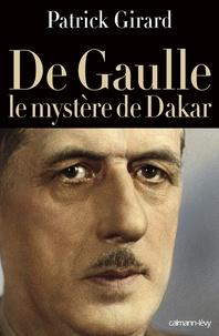 Patrick Girard - De Gaulle, le mystère de Dakar.