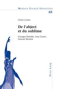 Claire Lozier - De l'abject et du sublime - Georges Bataille, Jean Genet, Samuel Beckett.
