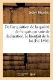 Lucien Gérardin - De l'acquisition de la qualité de français par voie de déclaration.