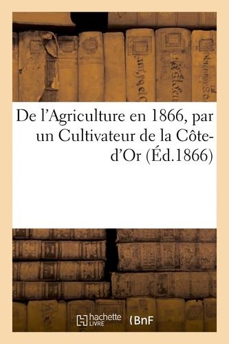 Hachette BNF - De l'Agriculture en 1866, par un Cultivateur de la Côte-d'Or.