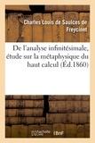 Charles Louis de Saulces Freycinet (de) - De l'analyse infinitésimale, étude sur la métaphysique du haut calcul....