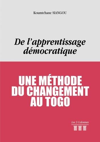 Koumtchane Siangou - De l'apprentissage démocratique - Une méthode du changement au Togo.