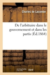 Charles Lacombe (de) - De l'arbitraire dans le gouvernement et dans les partis.