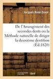 Jacques rené Duval - De l'Arrangement des secondes dents ou la Méthode naturelle de diriger la deuxième dentition.